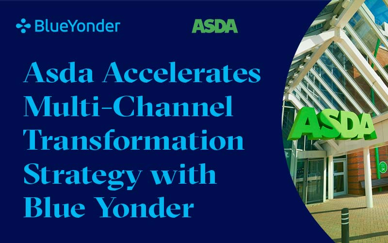Asda Accelerates Multi-Channel Transformation Strategy with Blue Yonder